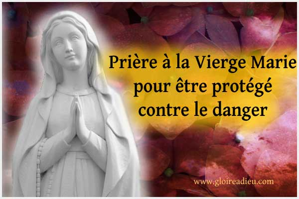 Prière d'intercession à la Vierge Marie pour obtenir sa protection contre le danger