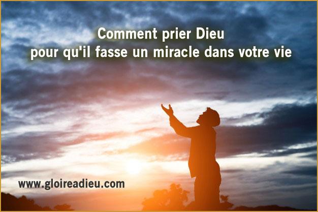 Comment prier Dieu pour qu'il fasse un miracle dans votre vie