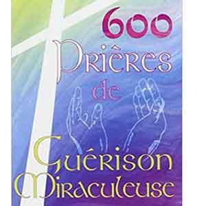 600 Prieres Guerison Miraculeuse