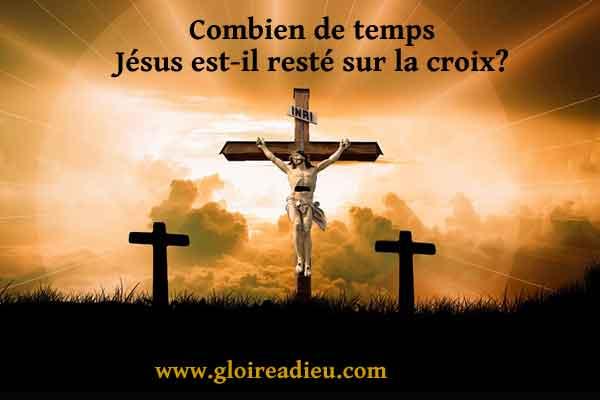 Combien de temps Jésus est-il resté sur la croix?