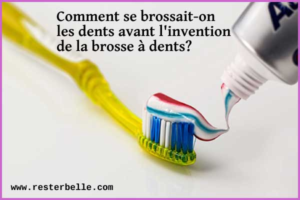 Comment se brossait-on les dents avant l'invention de la brosse à dents?