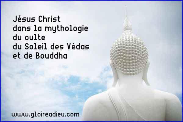 Jésus Christ dans la mythologie du culte du Soleil des Védas et de Bouddha