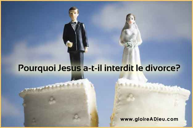 Pourquoi Jesus a-t-il interdit le divorce?