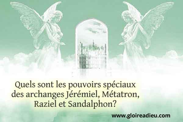 Quels sont les pouvoirs spéciaux des archanges Jérémiel, Métatron, Raziel et Sandalphon?