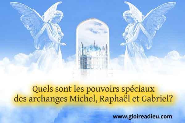 Quels sont les pouvoirs spéciaux des archanges Michel, Raphaël et Gabriel?
