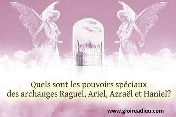 Quels sont les pouvoirs spéciaux des archanges Raguel, Ariel, Azraël et Haniel?