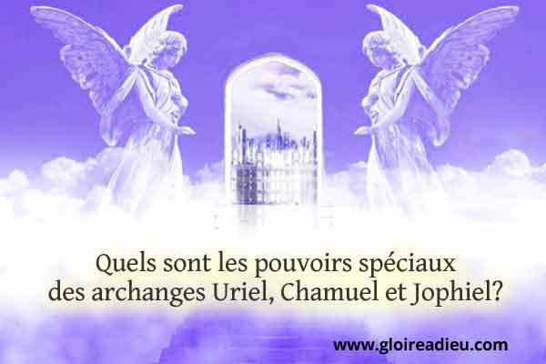 Quels sont les pouvoirs spéciaux des archanges Uriel, Chamuel et Jophiel?